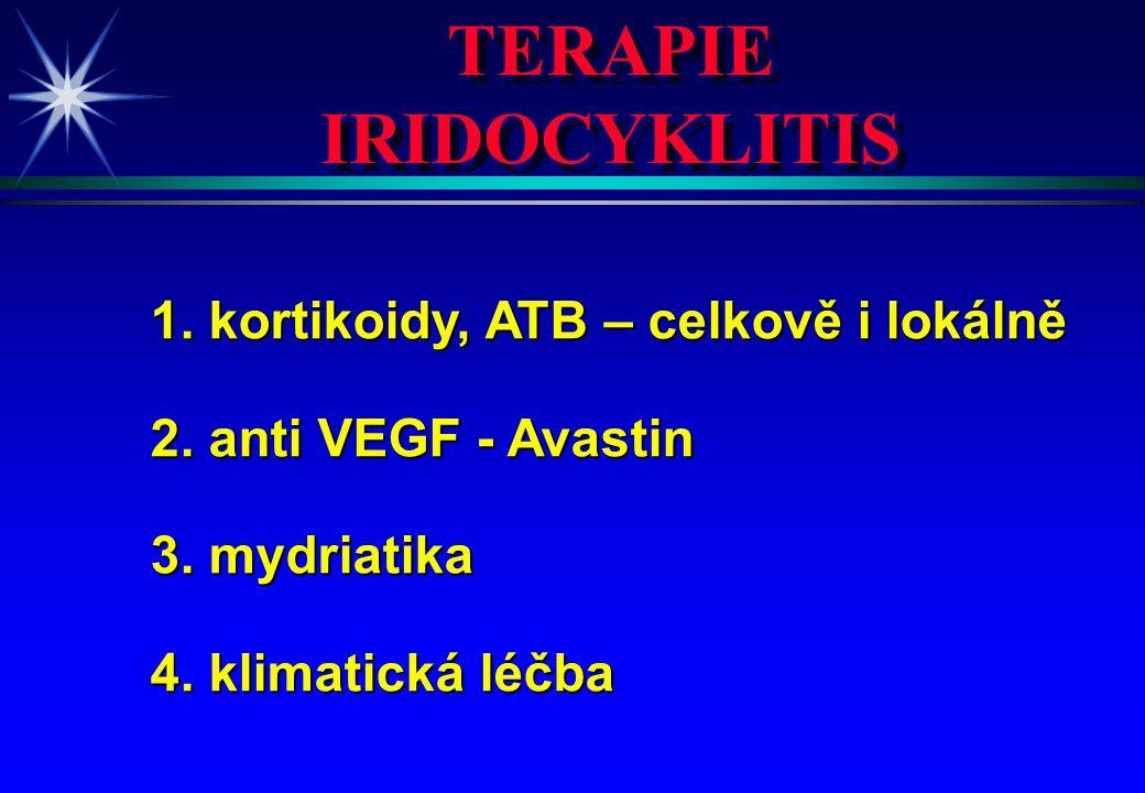 TERAPIE IRIDOCYKLITIS TERAPIE IRIDOCYKLITIS 1. kortikoidy, ATB – celkově i lokálně 2. anti VEGF - Avastin 3. mydriatika 4. klimatická léčba