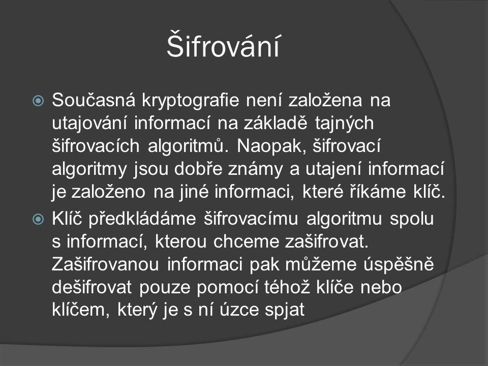 Šifrování  Současná kryptografie není založena na utajování informací na základě tajných šifrovacích algoritmů.