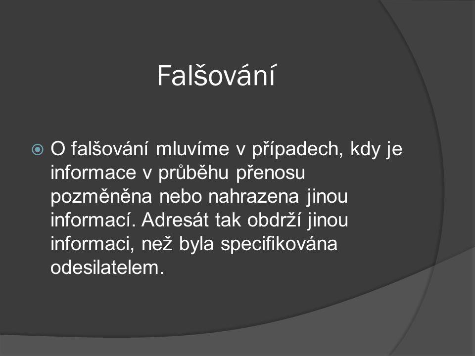 Falšování  O falšování mluvíme v případech, kdy je informace v průběhu přenosu pozměněna nebo nahrazena jinou informací.