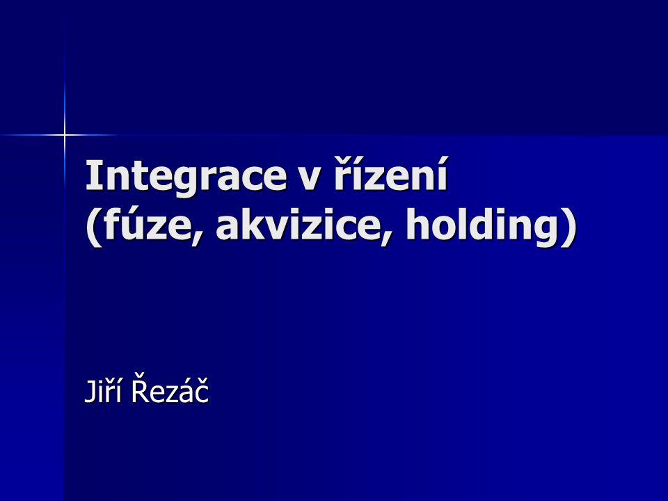 Integrace v řízení (fúze, akvizice, holding) Jiří Řezáč