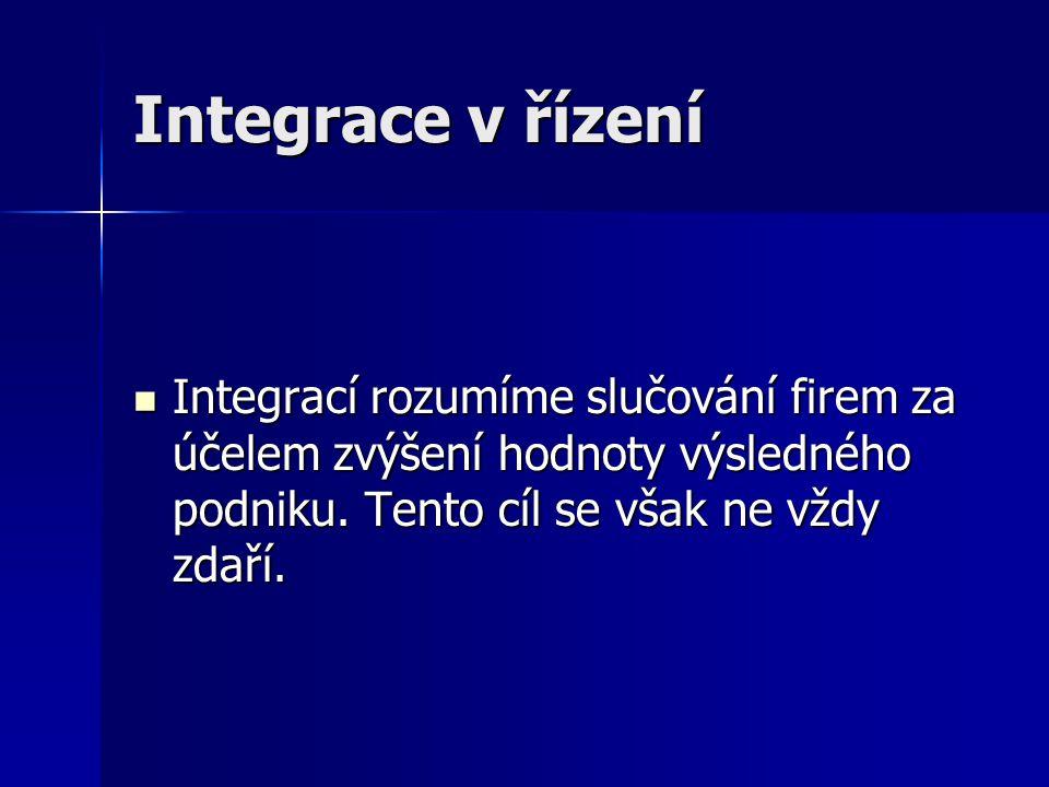 Integrace v řízení Integrací rozumíme slučování firem za účelem zvýšení hodnoty výsledného podniku.