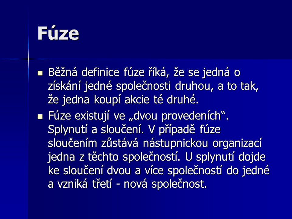 Fúze Běžná definice fúze říká, že se jedná o získání jedné společnosti druhou, a to tak, že jedna koupí akcie té druhé.