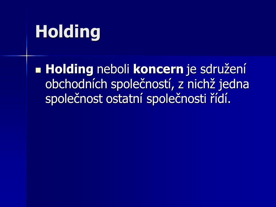 Holding Holding neboli koncern je sdružení obchodních společností, z nichž jedna společnost ostatní společnosti řídí.