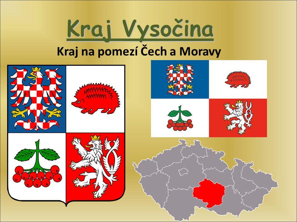 Kraj Vysočina Kraj na pomezí Čech a Moravy