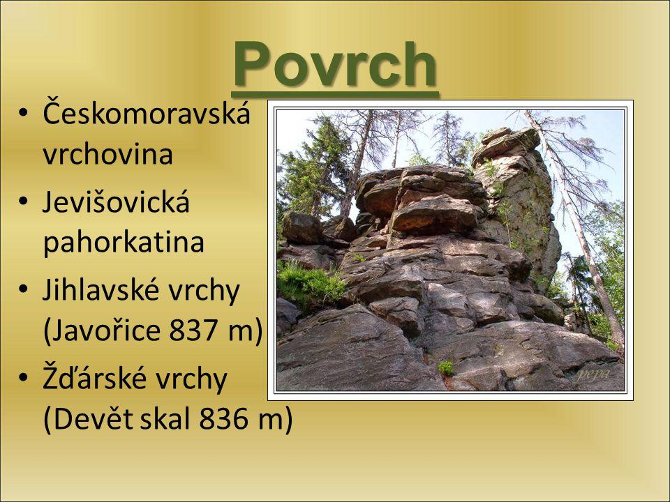 Povrch Českomoravská vrchovina Jevišovická pahorkatina Jihlavské vrchy (Javořice 837 m) Žďárské vrchy (Devět skal 836 m)