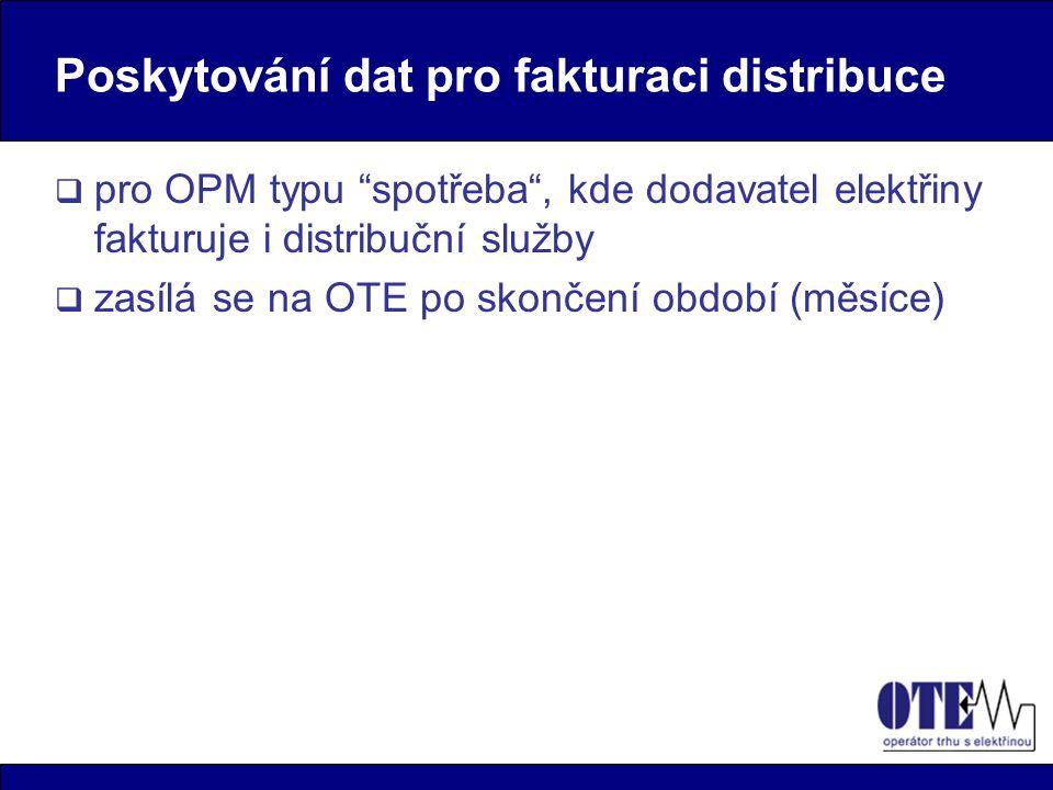 Poskytování dat pro fakturaci distribuce  pro OPM typu spotřeba , kde dodavatel elektřiny fakturuje i distribuční služby  zasílá se na OTE po skončení období (měsíce)