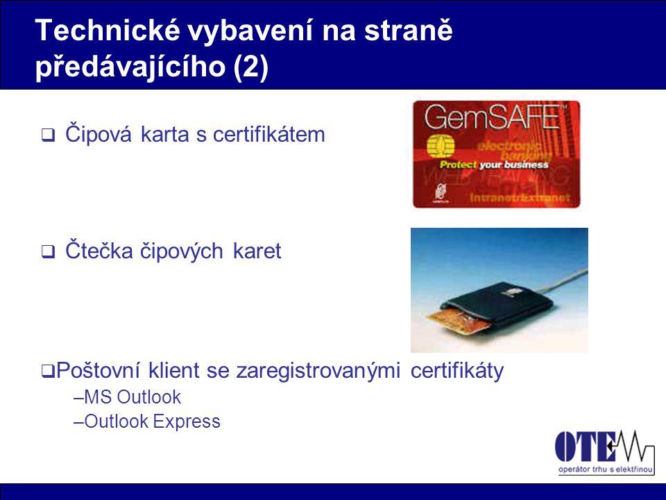 Technické vybavení na straně předávajícího (2)  Čtečka čipových karet  Čipová karta s certifikátem  Poštovní klient se zaregistrovanými certifikáty –MS Outlook –Outlook Express