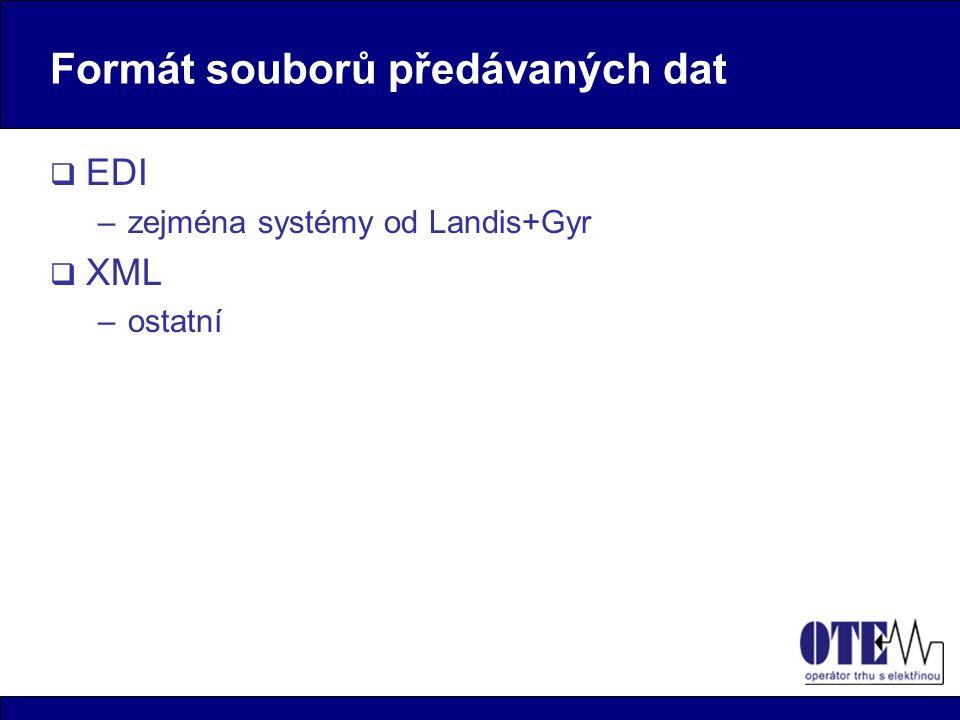 Formát souborů předávaných dat  EDI –zejména systémy od Landis+Gyr  XML –ostatní
