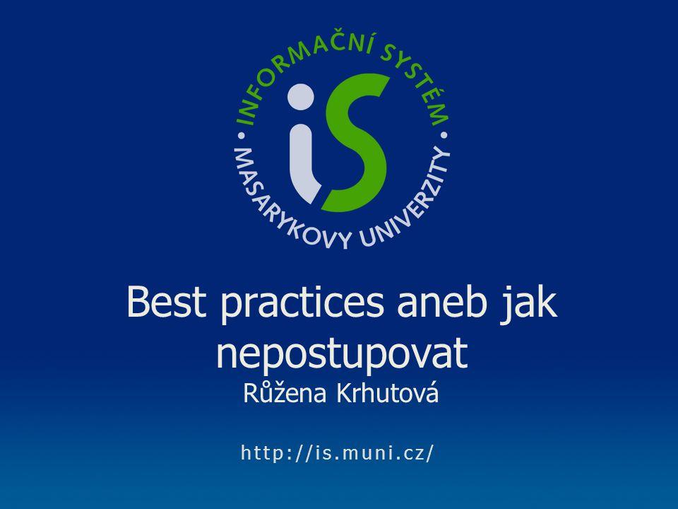 http://is.muni.cz/ Best practices aneb jak nepostupovat Růžena Krhutová