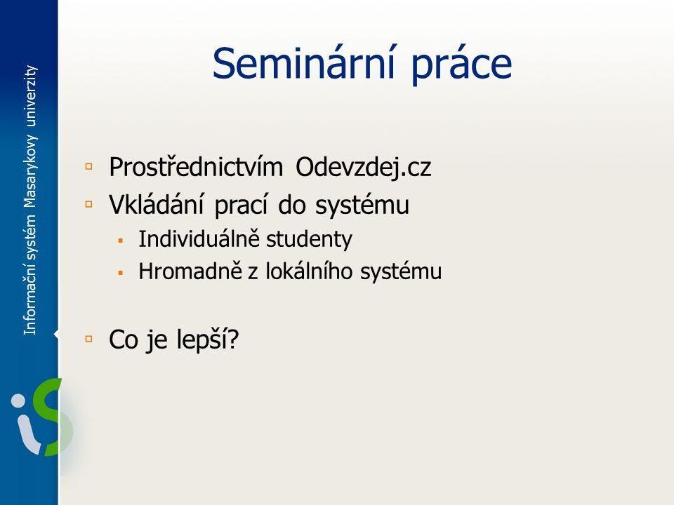 Seminární práce ▫ Prostřednictvím Odevzdej.cz ▫ Vkládání prací do systému ▪ Individuálně studenty ▪ Hromadně z lokálního systému ▫ Co je lepší.