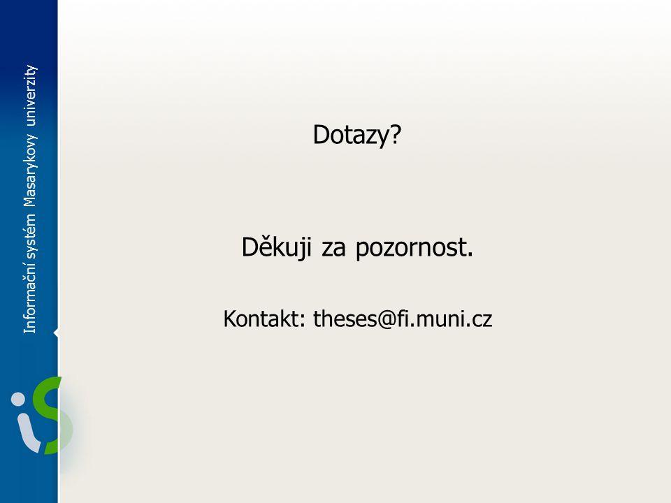 Dotazy Děkuji za pozornost. Kontakt: theses@fi.muni.cz Informační systém Masarykovy univerzity