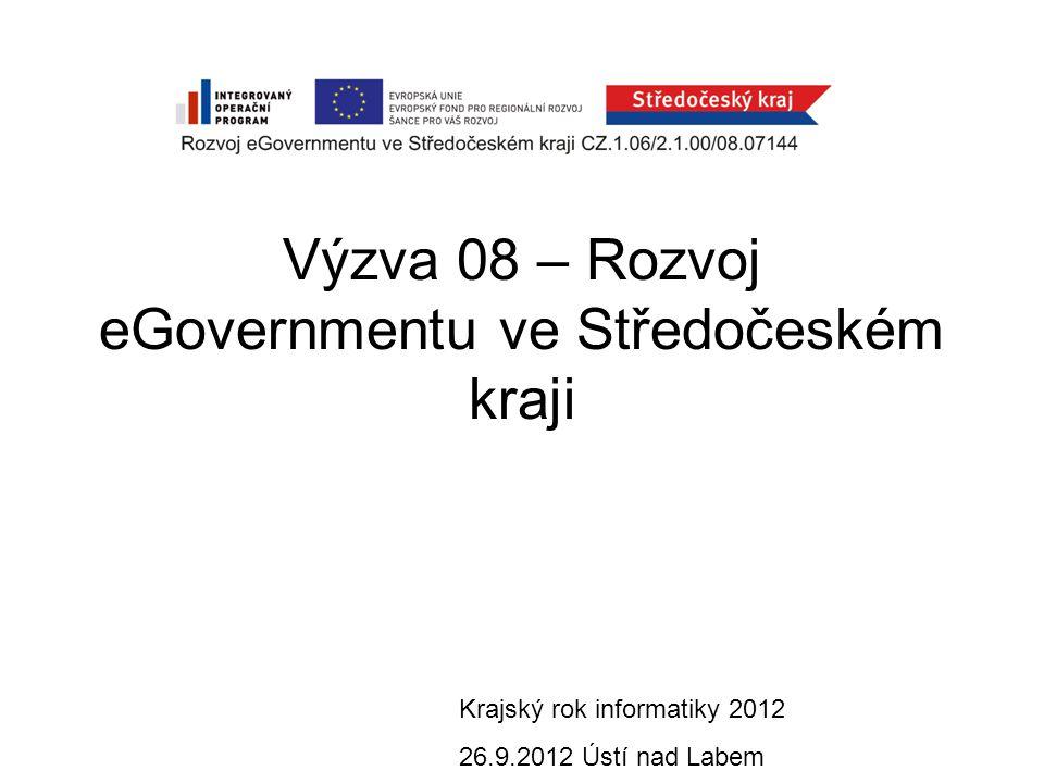 Výzva 08 – Rozvoj eGovernmentu ve Středočeském kraji Krajský rok informatiky 2012 26.9.2012 Ústí nad Labem