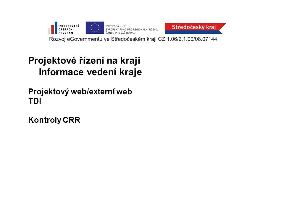Projektové řízení na kraji Informace vedení kraje Projektový web/externí web TDI Kontroly CRR