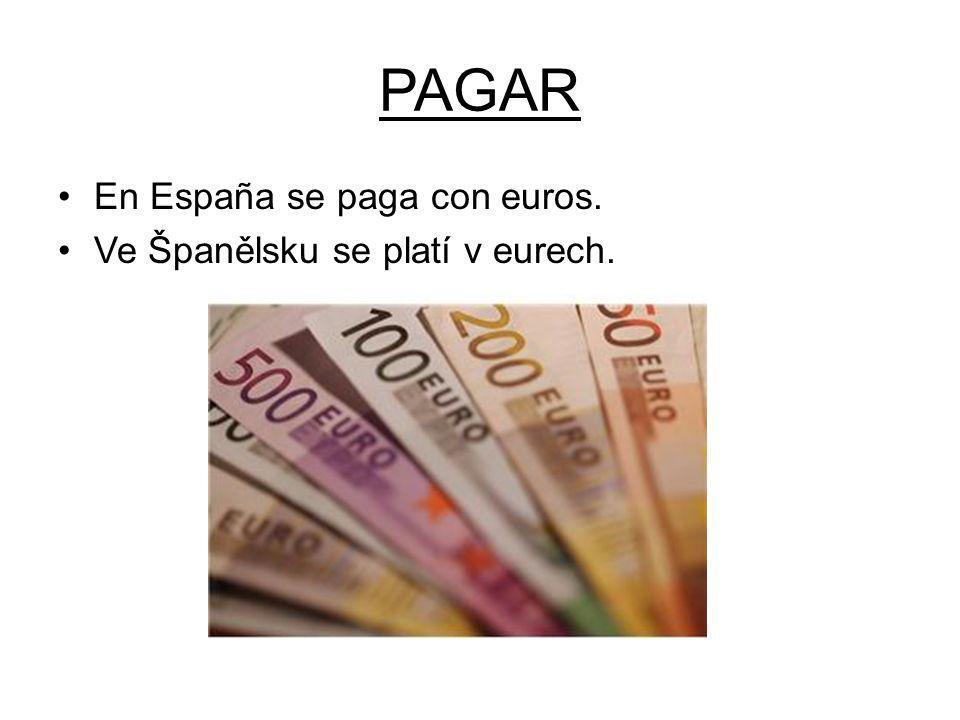 PAGAR En España se paga con euros. Ve Španělsku se platí v eurech.