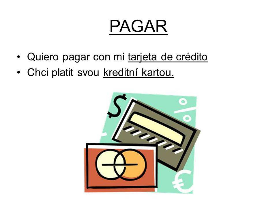 PAGAR Quiero pagar con mi tarjeta de crédito Chci platit svou kreditní kartou.