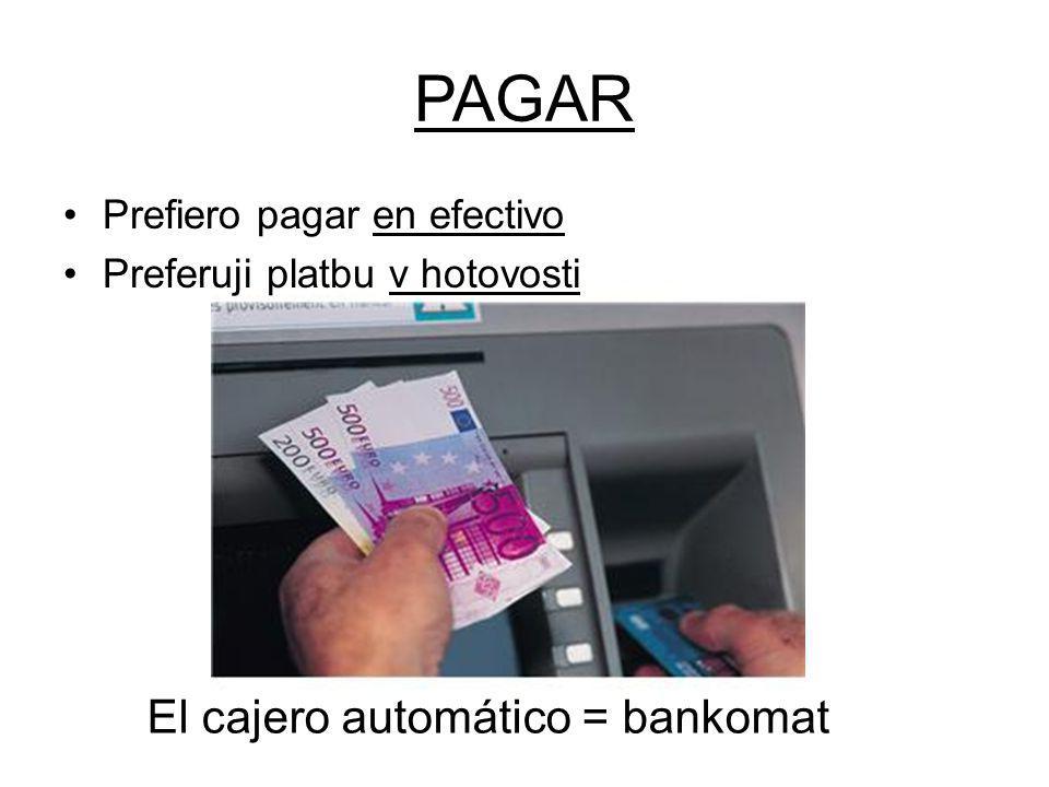 PAGAR Prefiero pagar en efectivo Preferuji platbu v hotovosti El cajero automático = bankomat