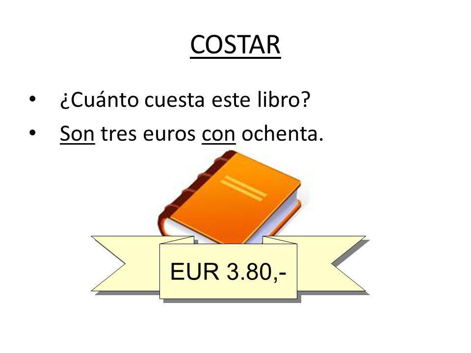 COSTAR ¿Cuánto cuesta este libro? Son tres euros con ochenta. EUR 3.80,-