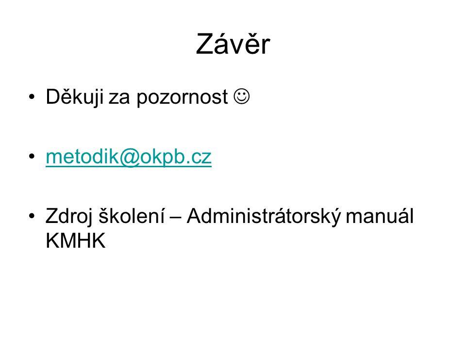 Závěr Děkuji za pozornost metodik@okpb.cz Zdroj školení – Administrátorský manuál KMHK