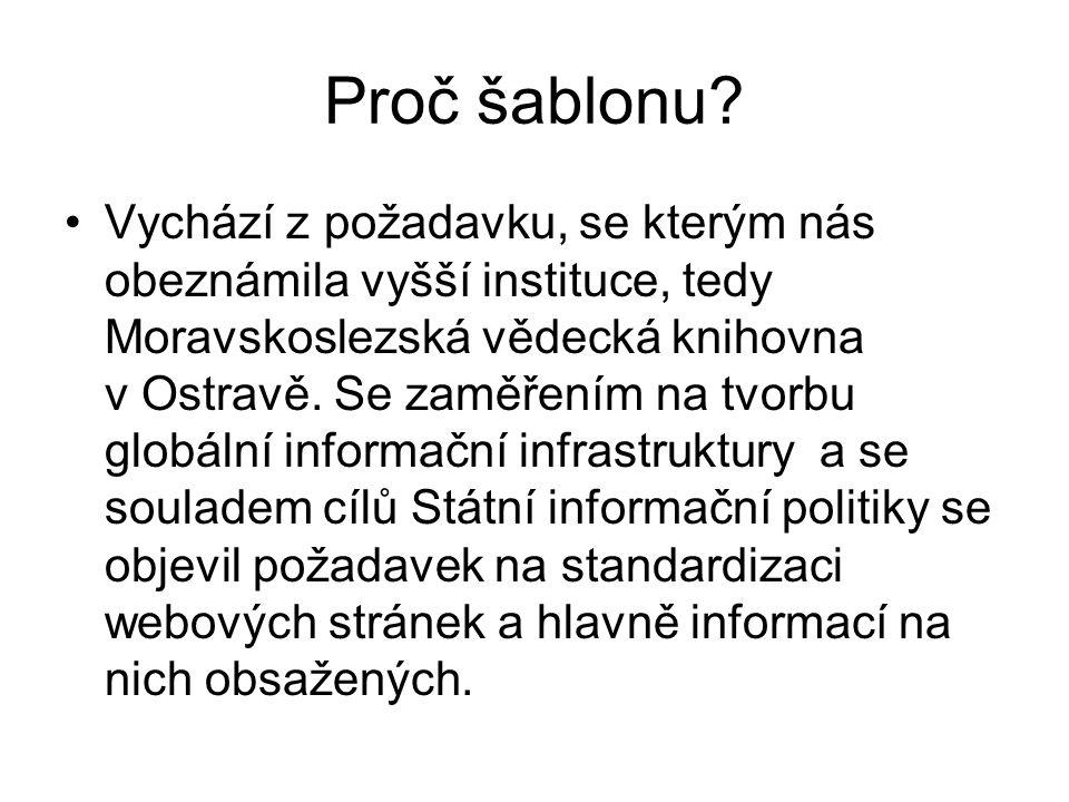 Proč šablonu? Vychází z požadavku, se kterým nás obeznámila vyšší instituce, tedy Moravskoslezská vědecká knihovna v Ostravě. Se zaměřením na tvorbu g