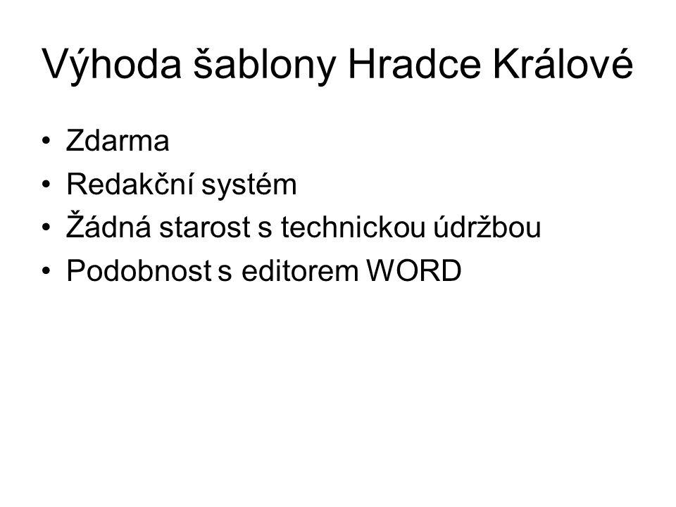 Výhoda šablony Hradce Králové Zdarma Redakční systém Žádná starost s technickou údržbou Podobnost s editorem WORD