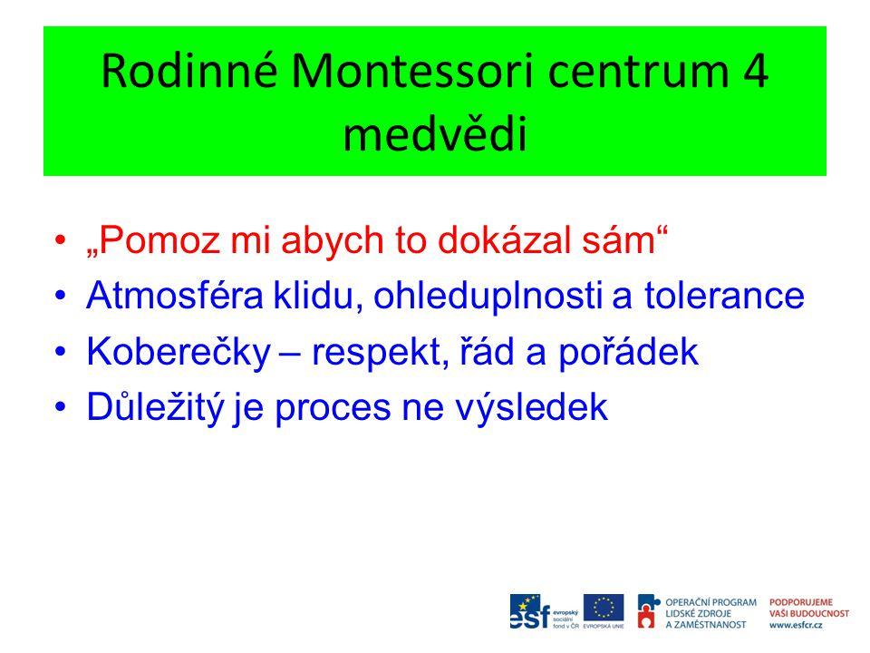 """Rodinné Montessori centrum 4 medvědi """"Pomoz mi abych to dokázal sám"""" Atmosféra klidu, ohleduplnosti a tolerance Koberečky – respekt, řád a pořádek Důl"""