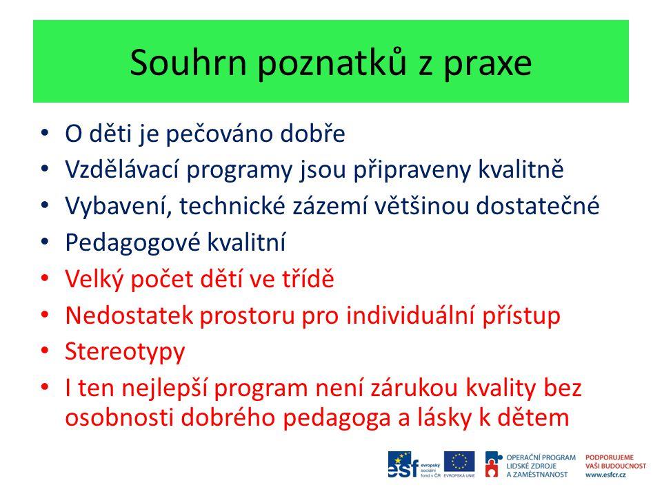 Souhrn poznatků z praxe O děti je pečováno dobře Vzdělávací programy jsou připraveny kvalitně Vybavení, technické zázemí většinou dostatečné Pedagogov