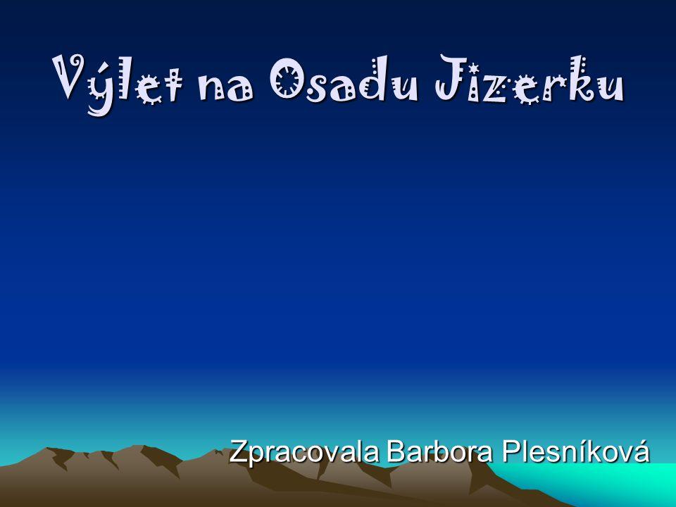 Výlet na Osadu Jizerku Zpracovala Barbora Plesníková
