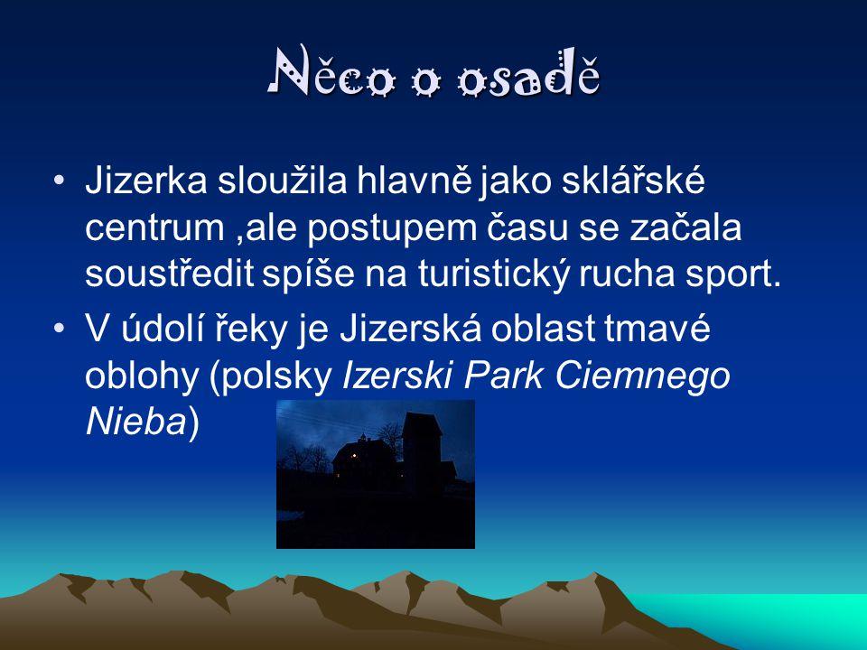 N ě co o osad ě Jizerka sloužila hlavně jako sklářské centrum,ale postupem času se začala soustředit spíše na turistický rucha sport. V údolí řeky je