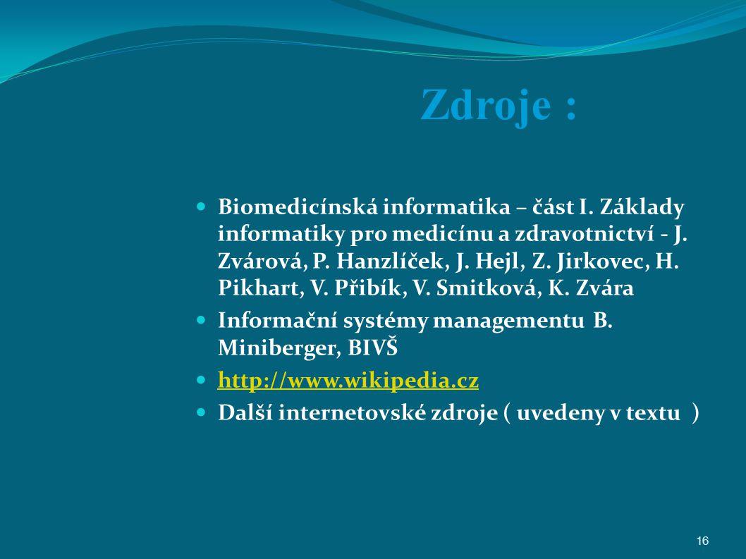 16 Zdroje : Biomedicínská informatika – část I. Základy informatiky pro medicínu a zdravotnictví - J. Zvárová, P. Hanzlíček, J. Hejl, Z. Jirkovec, H.