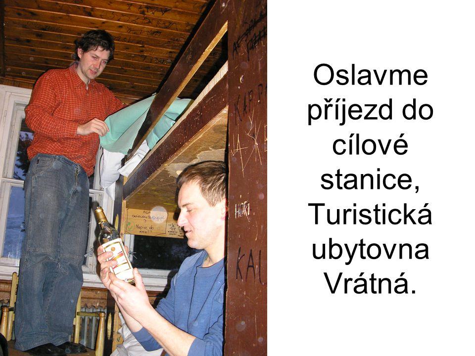 Oslavme příjezd do cílové stanice, Turistická ubytovna Vrátná.