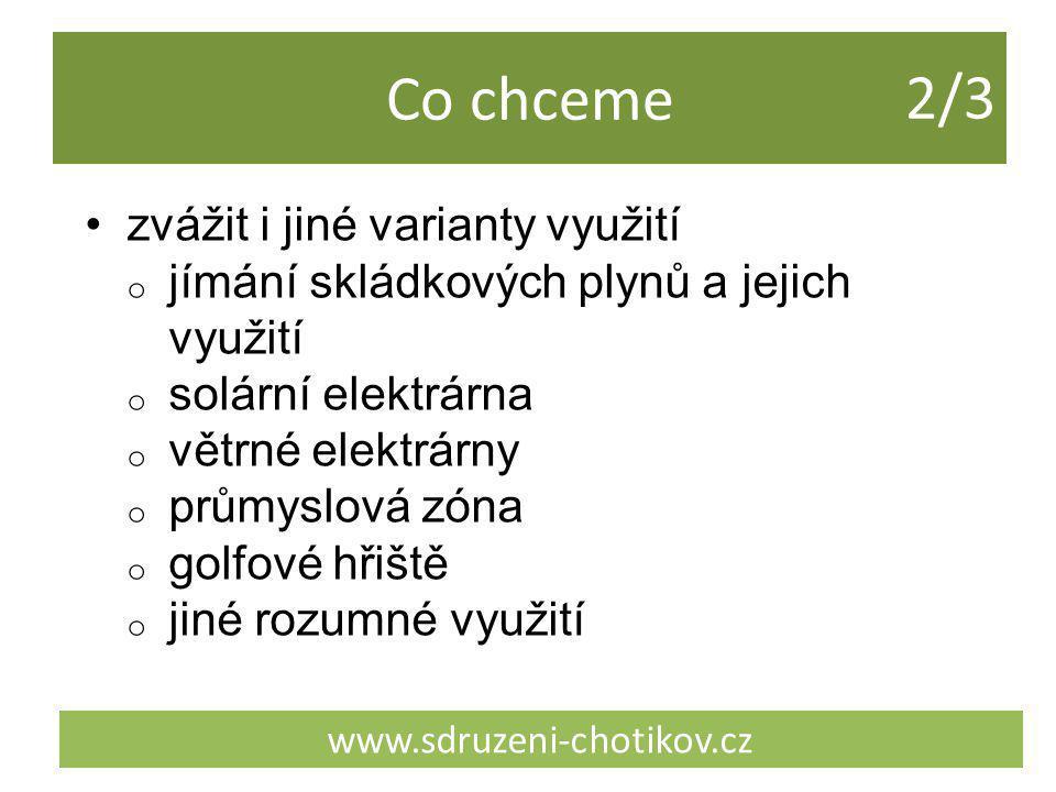 Co chceme www.sdruzeni-chotikov.cz zvážit i jiné varianty využití o jímání skládkových plynů a jejich využití o solární elektrárna o větrné elektrárny o průmyslová zóna o golfové hřiště o jiné rozumné využití 2/32/3