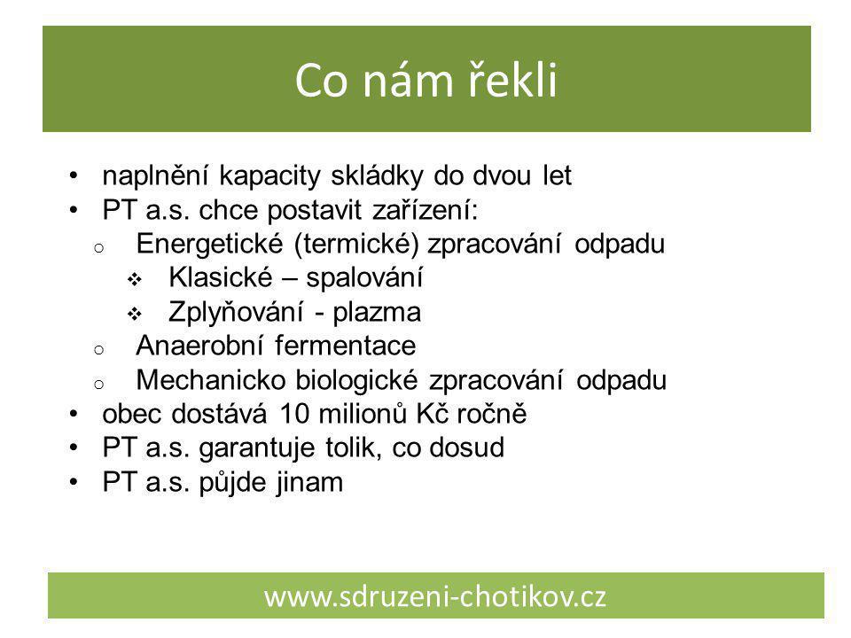 Co nám řekli www.sdruzeni-chotikov.cz naplnění kapacity skládky do dvou let PT a.s. chce postavit zařízení: o Energetické (termické) zpracování odpadu
