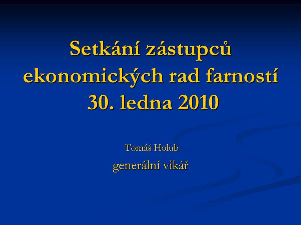 Setkání zástupců ekonomických rad farností 30. ledna 2010 Tomáš Holub Tomáš Holub generální vikář