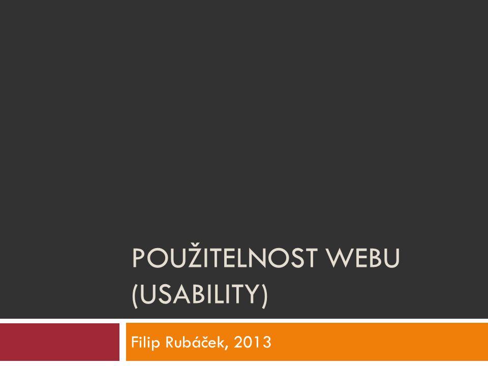 POUŽITELNOST WEBU (USABILITY) Filip Rubáček, 2013