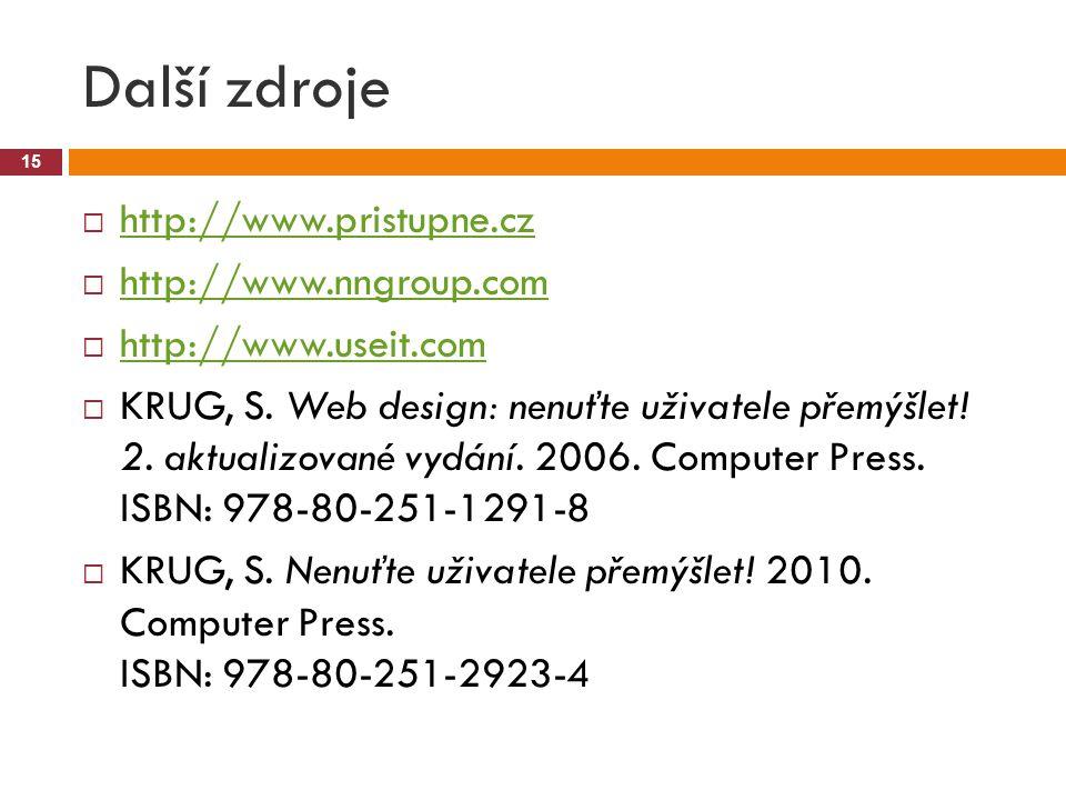 Další zdroje 15  http://www.pristupne.cz http://www.pristupne.cz  http://www.nngroup.com http://www.nngroup.com  http://www.useit.com http://www.useit.com  KRUG, S.