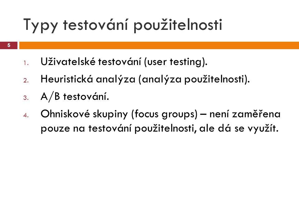 Typy testování použitelnosti 5 1. Uživatelské testování (user testing). 2. Heuristická analýza (analýza použitelnosti). 3. A/B testování. 4. Ohniskové
