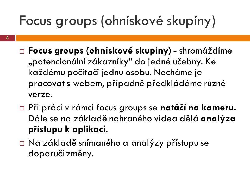 "Focus groups (ohniskové skupiny) 8  Focus groups (ohniskové skupiny) - shromáždíme ""potencionální zákazníky"" do jedné učebny. Ke každému počítači jed"
