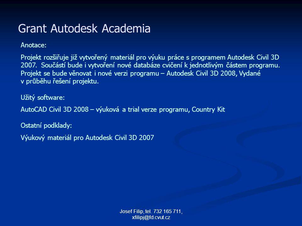 Josef Filip, tel. 732 165 711, xfilipj@fd.cvut.cz Grant Autodesk Academia Anotace: Projekt rozšiřuje již vytvořený materiál pro výuku práce s programe