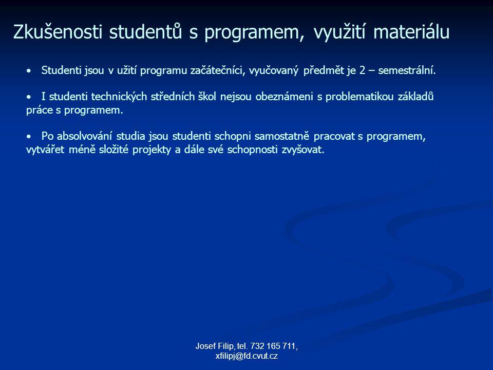 Josef Filip, tel. 732 165 711, xfilipj@fd.cvut.cz Zkušenosti studentů s programem, využití materiálu Studenti jsou v užití programu začátečníci, vyučo