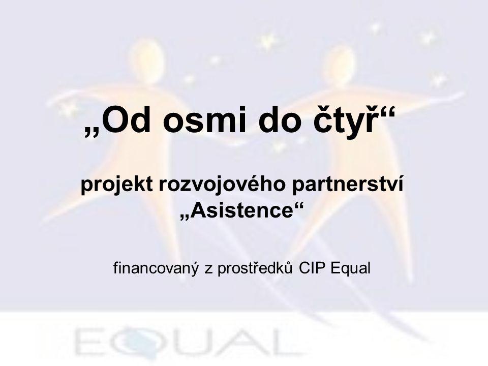 """""""Od osmi do čtyř"""" projekt rozvojového partnerství """"Asistence"""" financovaný z prostředků CIP Equal"""