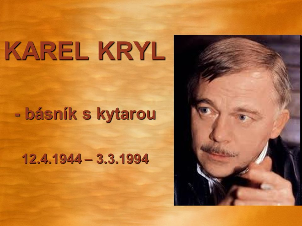 - básník s kytarou 12.4.1944 – 3.3.1994