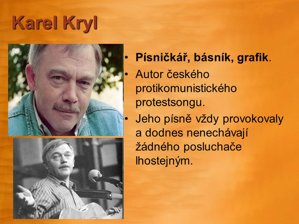 Karel Kryl Písničkář, básník, grafik.Autor českého protikomunistického protestsongu.