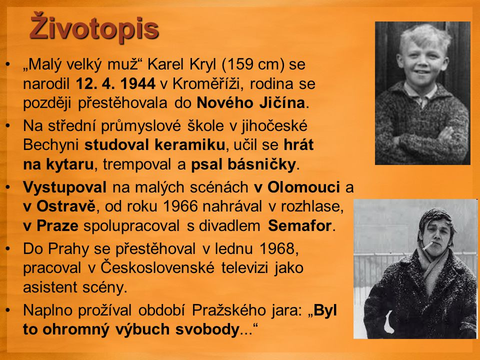 """Životopis """"Malý velký muž Karel Kryl (159 cm) se narodil 12."""