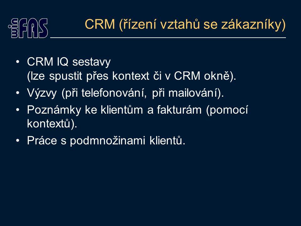 CRM (řízení vztahů se zákazníky) CRM IQ sestavy (lze spustit přes kontext či v CRM okně).