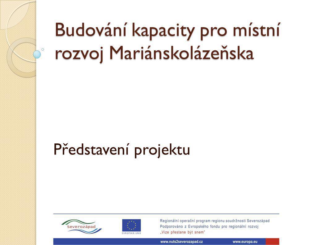 Budování kapacity pro místní rozvoj Mariánskolázeňska Představení projektu
