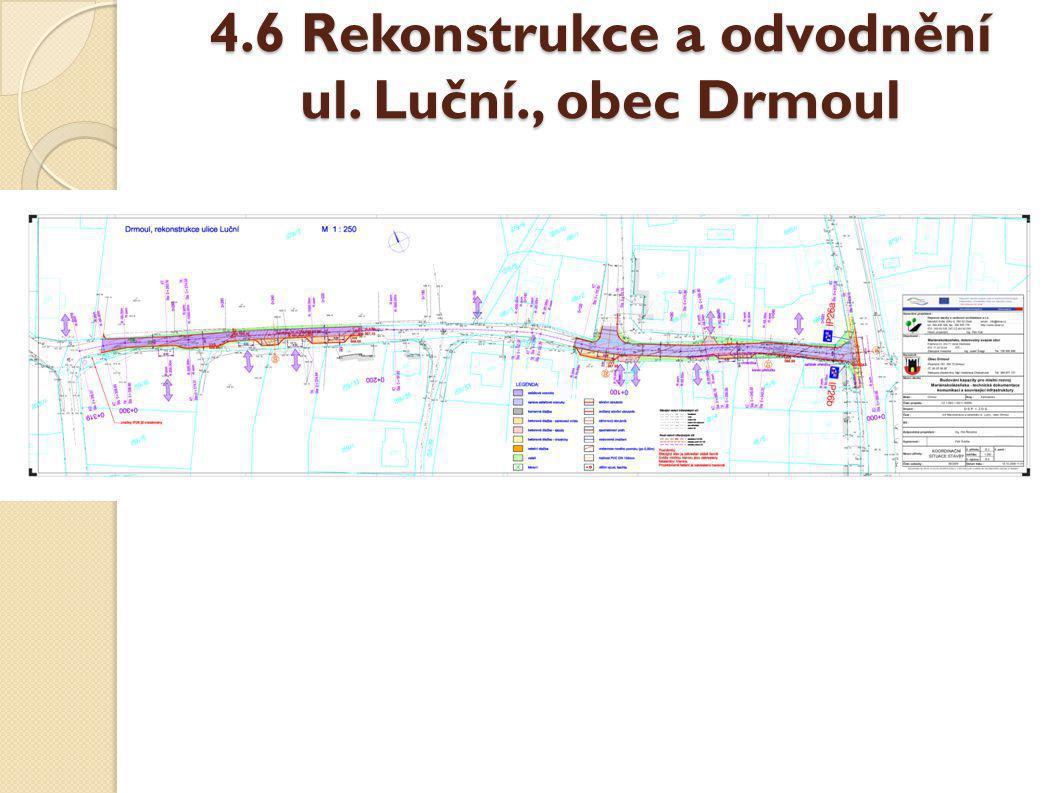 4.6 Rekonstrukce a odvodnění ul. Luční., obec Drmoul