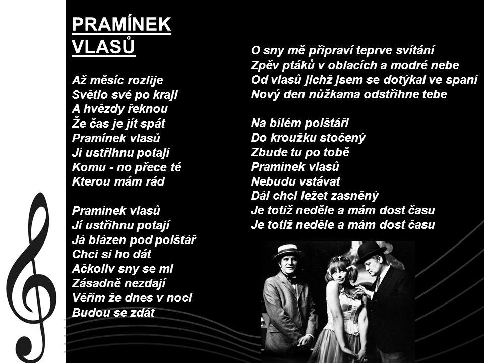 PRAMÍNEK VLASŮ Až měsíc rozlije Světlo své po kraji A hvězdy řeknou Že čas je jít spát Pramínek vlasů Jí ustřihnu potají Komu - no přece té Kterou mám