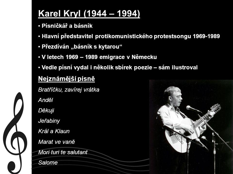 """Karel Kryl (1944 – 1994) Písničkář a básník Hlavní představitel protikomunistického protestsongu 1969-1989 Přezdíván """"básník s kytarou"""" V letech 1969"""