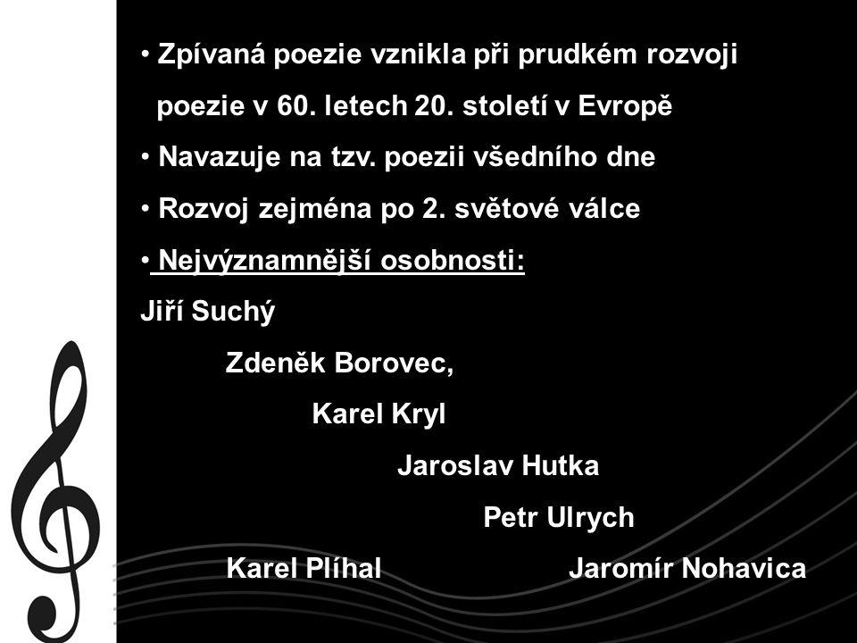 Zpívaná poezie vznikla při prudkém rozvoji poezie v 60. letech 20. století v Evropě Navazuje na tzv. poezii všedního dne Rozvoj zejména po 2. světové