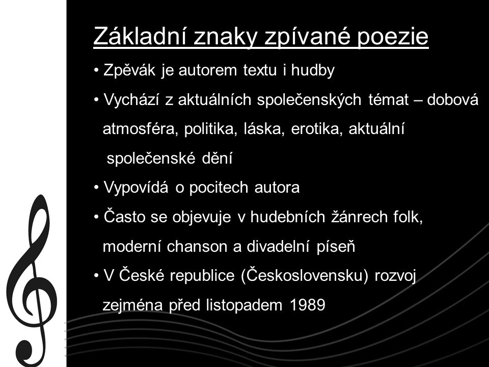 Základní znaky zpívané poezie Zpěvák je autorem textu i hudby Vychází z aktuálních společenských témat – dobová atmosféra, politika, láska, erotika, a